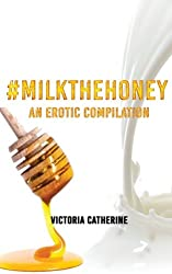 #MilkTheHoney: An Erotic Compilation