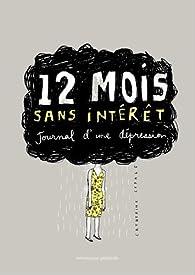 12 Mois sans intérêt : Journal d'une dépression par Catherine Lepage