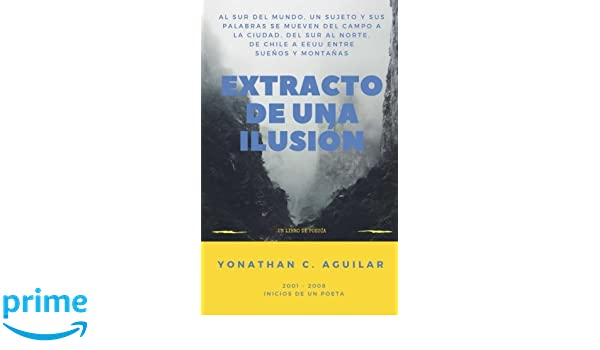 Amazon.com: Extracto de una Ilusión (Spanish Edition) (9781982079130): Yonathan C. Aguilar: Books