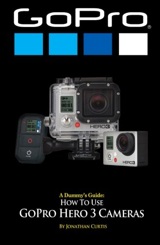 Download A Dummy's Guide: How To Use GoPro Hero 3 Cameras ebook