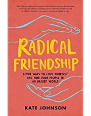 Radical Friendship: Seven Ways to Love Yourself and Find Your People in an Unjust World