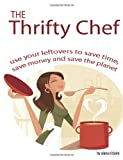 The Thrifty Chef - Use your Leftovers to Save Time, Save Money and Save the Planet, Alana O'Claire, 1742443621