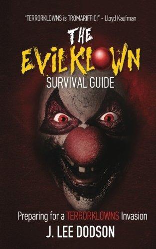 The Evil Klown Survival Guide: Preparing For A Terrorklowns Invasion