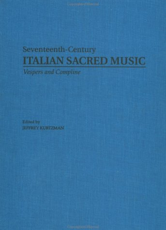 Vesper and Compline Music for Multiple Choirs, Part I (Seventeenth-Century Italian Sacred Music)