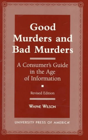 Good Murders and Bad Murders: A Consumer's Guide in the Age of Information by Brand: University Press of America