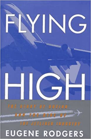 Flying High: The Story of Boeing and the Rise of the