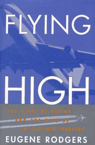 Flying High: The Story of Boeing and the Rise of the Jetliner Industry