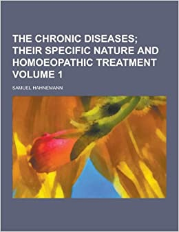 The Chronic Diseases Their Peculiar Nature And Their Homoeopathic Cure