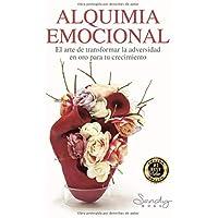 ALQUIMIA EMOCIONAL: EL ARTE DE TRANSFORMAR LA ADVERSIDAD EN ORO PARA TU CRECIMIENTO. (Spanish Edition)