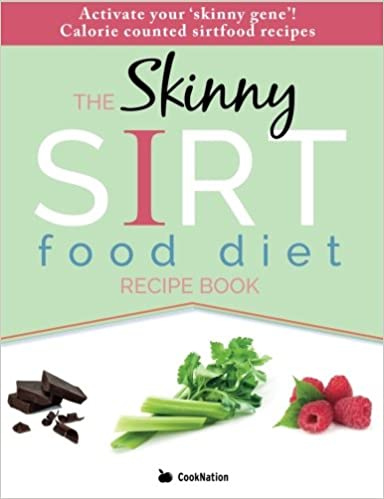 The skinny sirtfood diet recipe book activate your skinny gene the skinny sirtfood diet recipe book activate your skinny gene calorie counted sirtfood recipes cooknation 9781910771907 amazon books forumfinder Choice Image