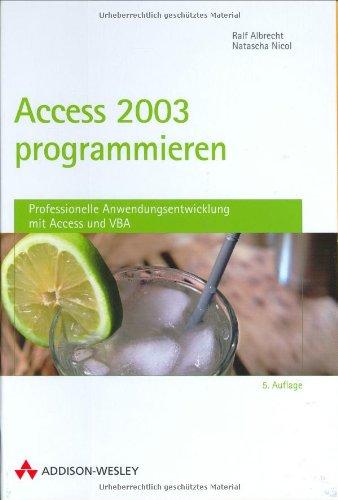 Access 2003 programmieren (Allgemein: Datenbanken) Gebundenes Buch – 1. September 2004 Natascha Nicol Ralf Albrecht Addison-Wesley Verlag 3827321972