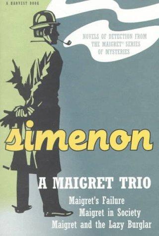 A Maigret Trio: Maigret's Failure, Maigret in Society, Maigret and the Lazy Burglar (Harvest/HBJ Book)