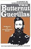 Butternut Guerillas, Larry D. Underwood, 0963751581
