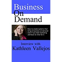 Business On Demand: How to create systems to bring in business on demand, even if you hate marketing and have no time for it.