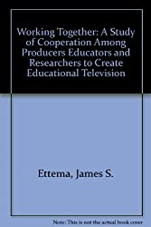 Working Together: A Study of Cooperation Among Producers Educators and Researchers to Create Educational Television (Research report series - Institute for Social Research, University of Michigan)