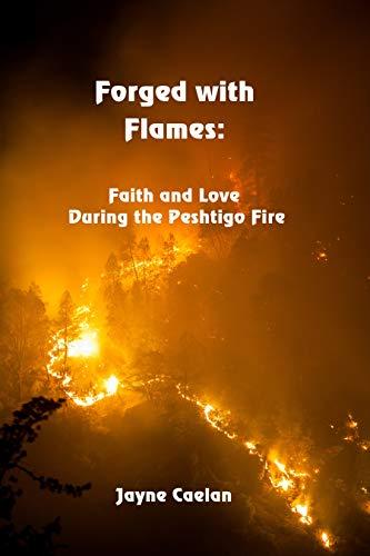 Forged with Flame: Faith and Love During the Peshtigo Fire by [Caelan, Jayne]