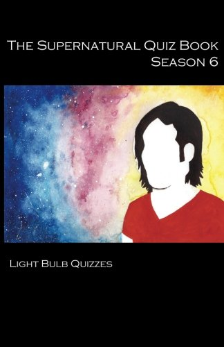 The Supernatural Quiz Book Season 6: 500 Questions and Answers (Volume 6)