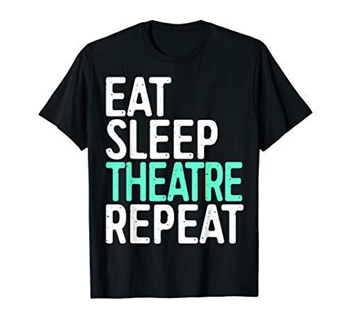 Eat Sleep Theatre Repeat T-Shirt Actor Actress Gift