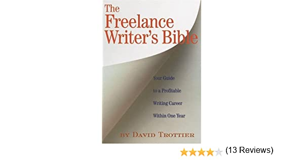 The Freelance Writer's Bible: Your Guide to a Profitable Writing ...