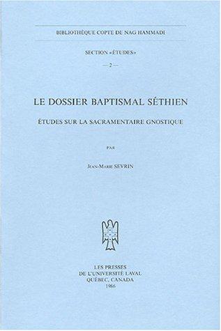 Le dossier baptismal Sethien. Etudes sur la sacramentaire gnostique. (BIBLIOTHEQUE COPTE DE NAG HAMMADI. SECTION ETUDES) by Peeters Publishers
