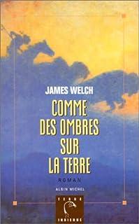 Comme des ombres sur la terre : roman, Welch, James