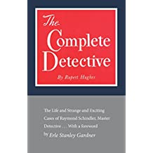 The Complete Detective: The Life and Strange and Exciting Cases of Raymond Schindler, Master Detective
