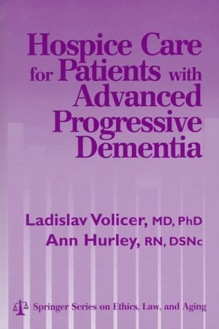 Hospice Care For Patients With Advanced Progressive Dementia Springer Series On Ethics, Law And Aging