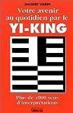 Votre avenir au quotidien par le Yi-King