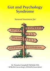 Gut and Psychology Syndrome: Natural Treatment for Autism,ADD/ADHD,Dyslexia,Dyspraxia,Depression,Schizophrenia