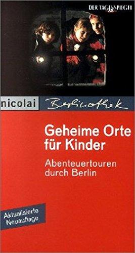 Geheime Orte für Kinder: Abenteuertouren durch Berlin (Berlinothek)