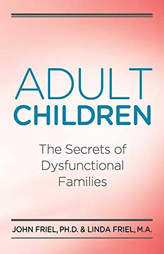 Adult Children Secrets of Dysfunctional Families: The Secrets of Dysfunctional Families (Advice For Family Members Of Drug Addicts)
