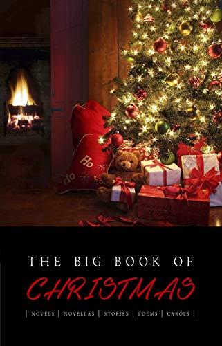The Big Book of Christmas: 140+ authors and 400+ novels, novellas, stories, poems & carols (KathartikaTM Classics)