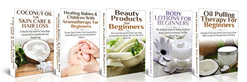 Essential Oils Box Set #5: Coconut Oil Skin Care & Hair Loss + Healing Babies & Children & Aromatherapy for Beginners + Beauty Products for Beginners + ... Coconut Oil, Oral Health, Natural Remedies)