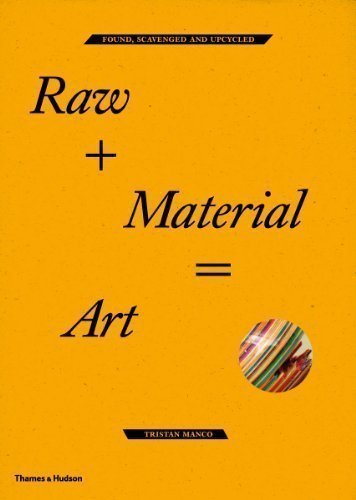 Raw + Material = Art: Found, Scavenged And Upcycled By Tristan Manco (2012)