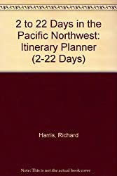 2 to 22 Days in the Pacific Northwest: Itinerary Planner (2-22 Days)