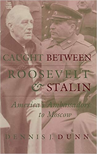 Caught-between-Roosevelt-&-Stalin-[electronic-resource]:-America's-Ambassadors-to-Moscow