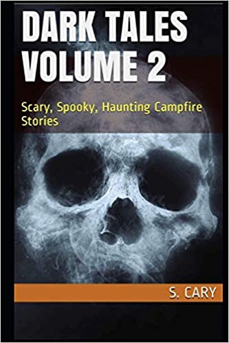 Dark Tales Volume 2: Scary, Spooky, Haunting Campfire Stories