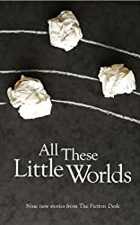 All These Little Worlds (The Fiction Desk Book 2) (English Edition)