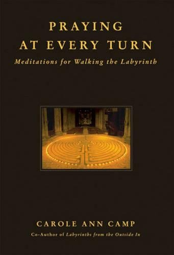 Praying at Every Turn: Meditations for Walking the Labyrinth