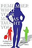 Remember What Your MAMAs Taught You, Brenda Hill, 0595375367