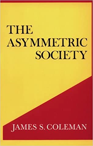 The Asymmetric Society (Frank W. Abrams Lectures) [Sd] (Author) James S. Coleman