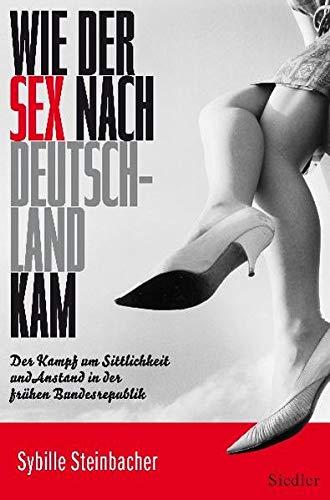 wie-der-sex-nach-deutschland-kam-der-kampf-um-sittlichkeit-und-anstand-in-der-frhen-bundesrepublik