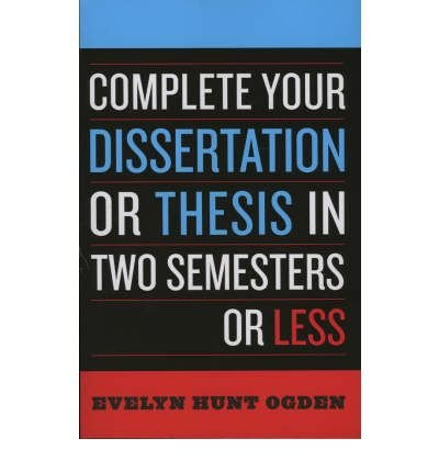 Download [(Complete Your Dissertation or Thesis in Two Semesters or Less)] [Author: Evelyn Hunt Ogden] published on (February, 2007) PDF