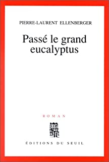 Passé le grand eucalyptus : roman, Ellenberger, Pierre-Laurent