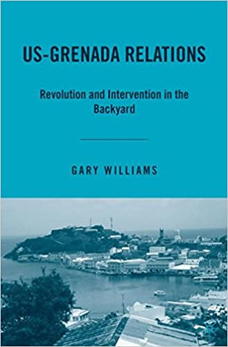 US-Grenada Relations: Revolution and Intervention in the Backyard