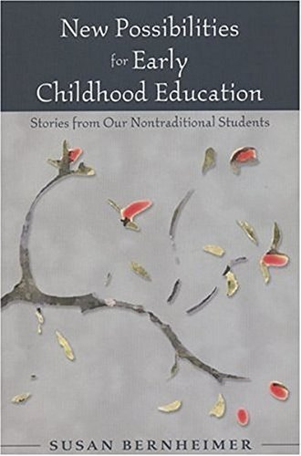 New Possibilities for Early Childhood Education: Stories from Our Nontraditional Students by Susan Bernheimer (2006-01-26)