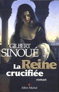 La reine crucifiée, Sinoué, Gilbert