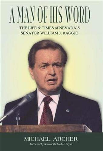 A Man of His Word: The Life and Times of Nevada's Senator William J. -