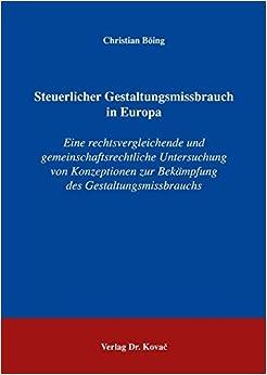 Steuerlicher Gestaltungsmissbrauch in Europa: Eine rechtsvergleichende und gemeinschaftsrechtliche Untersuchung von Konzeptionen zur Bekämpfung des Gestaltungsmissbrauchs
