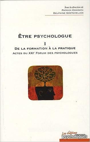En ligne téléchargement gratuit Etre psychologue : Tome 1, De la formation à la pratique - Actes du XXIe Forum des psychologues epub pdf